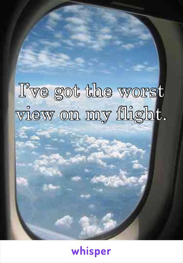 I've got the worst view on my flight.