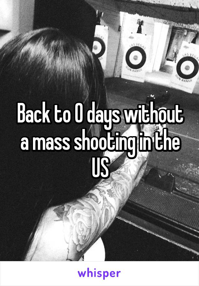 Back to 0 days without a mass shooting in the US