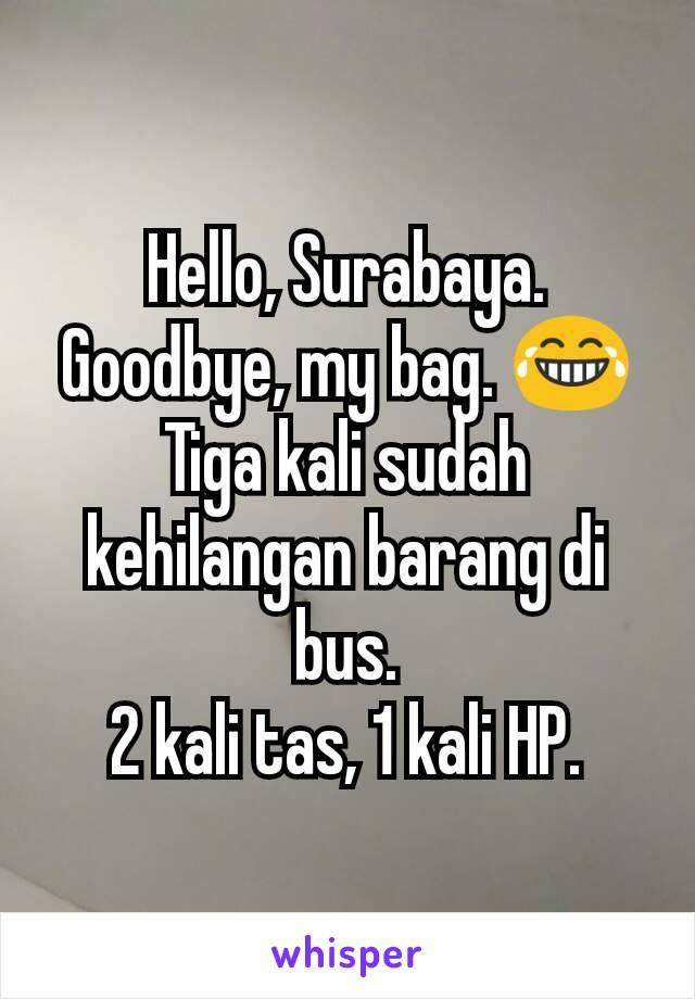 Hello, Surabaya. Goodbye, my bag. 😂 Tiga kali sudah kehilangan barang di bus. 2 kali tas, 1 kali HP.