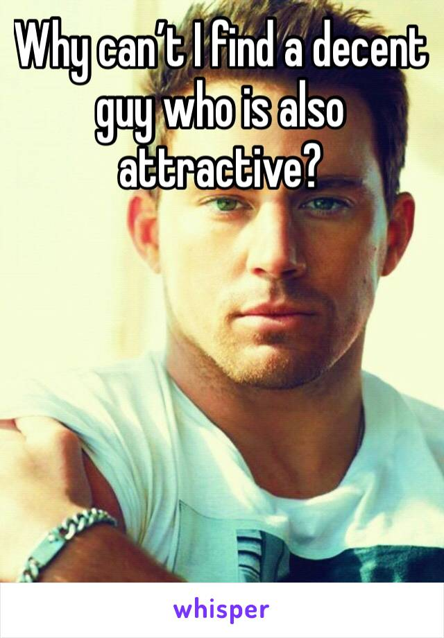 Why can't I find a decent guy who is also attractive?