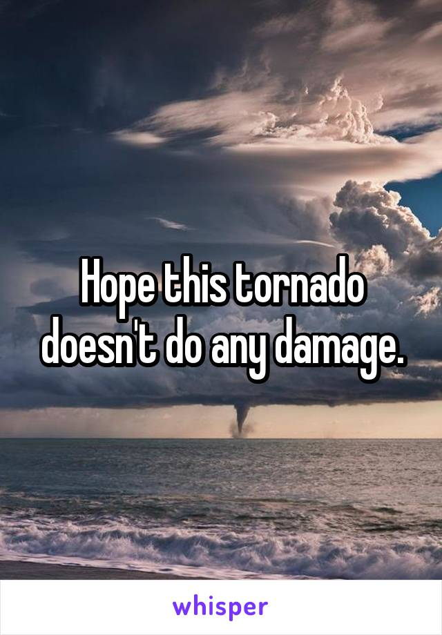 Hope this tornado doesn't do any damage.
