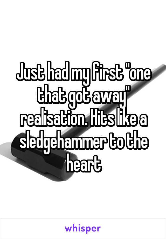 """Just had my first """"one that got away"""" realisation. Hits like a sledgehammer to the heart"""