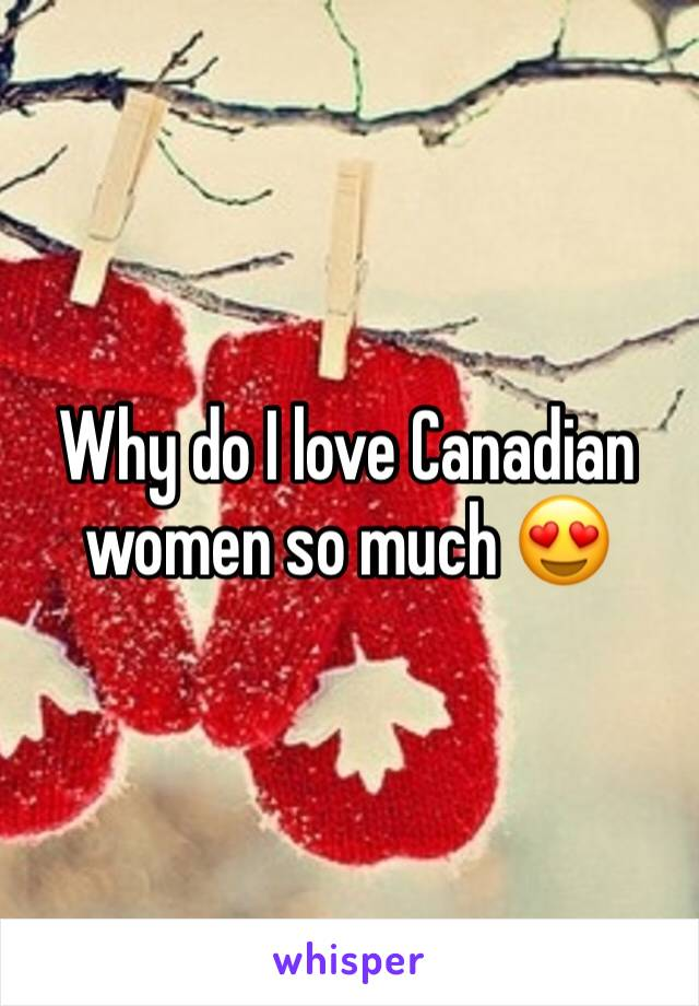 Why do I love Canadian women so much 😍