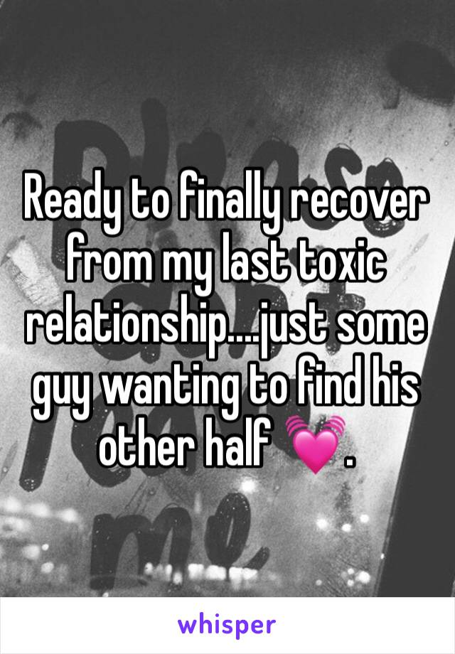 Ready to finally recover from my last toxic relationship....just some guy wanting to find his other half 💓.