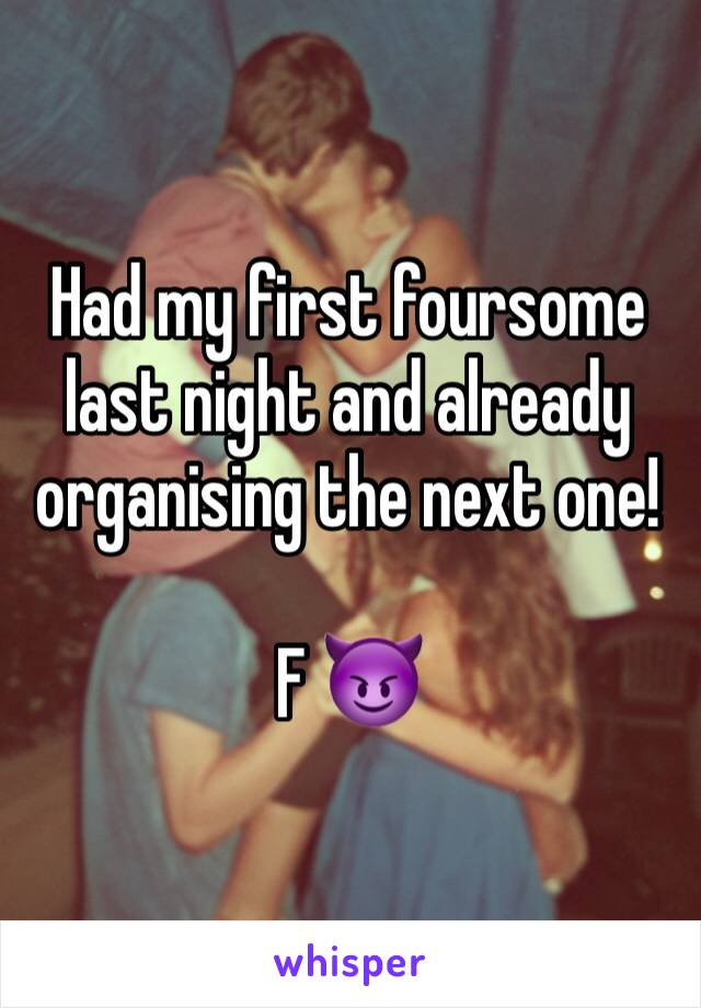 Had my first foursome last night and already organising the next one!  F 😈