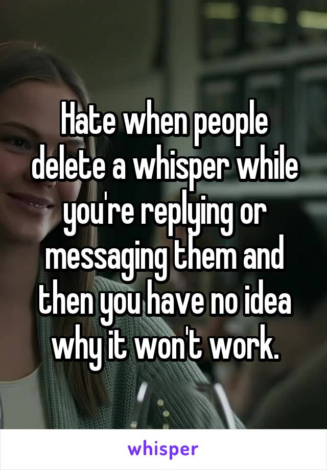 Hate when people delete a whisper while you're replying or messaging them and then you have no idea why it won't work.