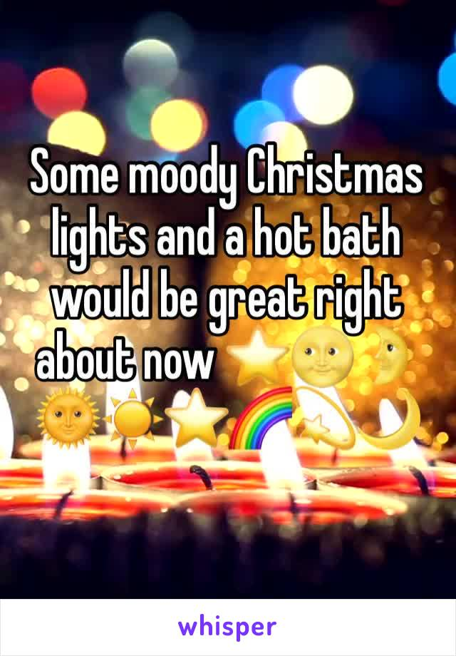Some moody Christmas lights and a hot bath would be great right about now ⭐️🌝🌛🌞☀️⭐️🌈💫🌙