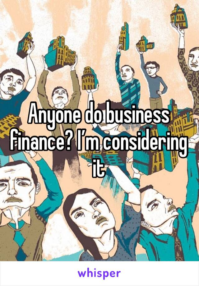 Anyone do business finance? I'm considering it