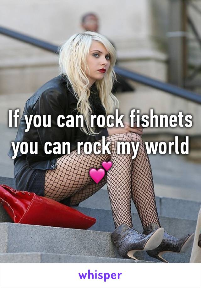 If you can rock fishnets you can rock my world 💕