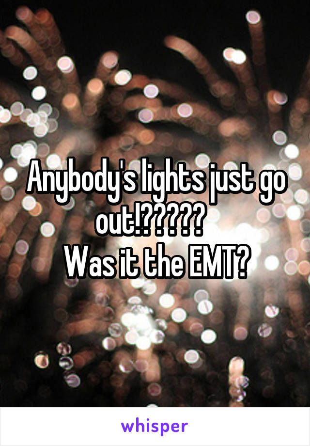 Anybody's lights just go out!?????   Was it the EMT?