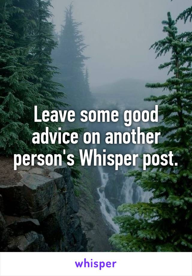 Leave some good advice on another person's Whisper post.
