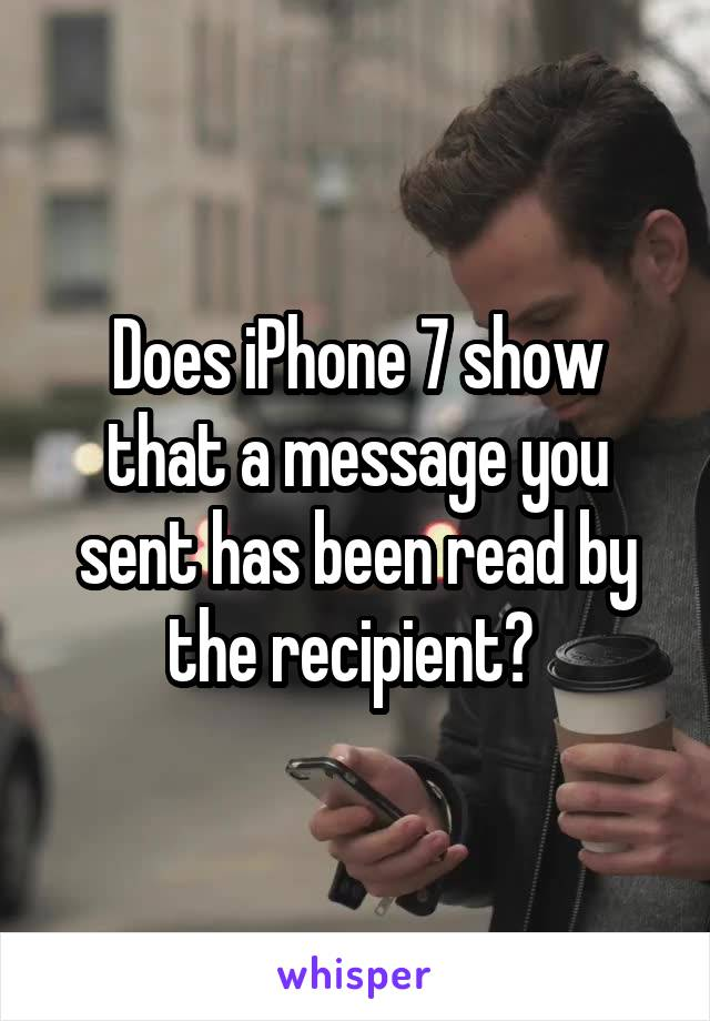 Does iPhone 7 show that a message you sent has been read by the recipient?