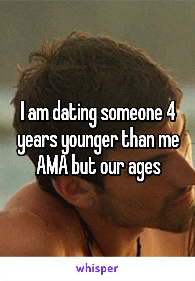 I am dating someone 4 years younger than me AMA but our ages