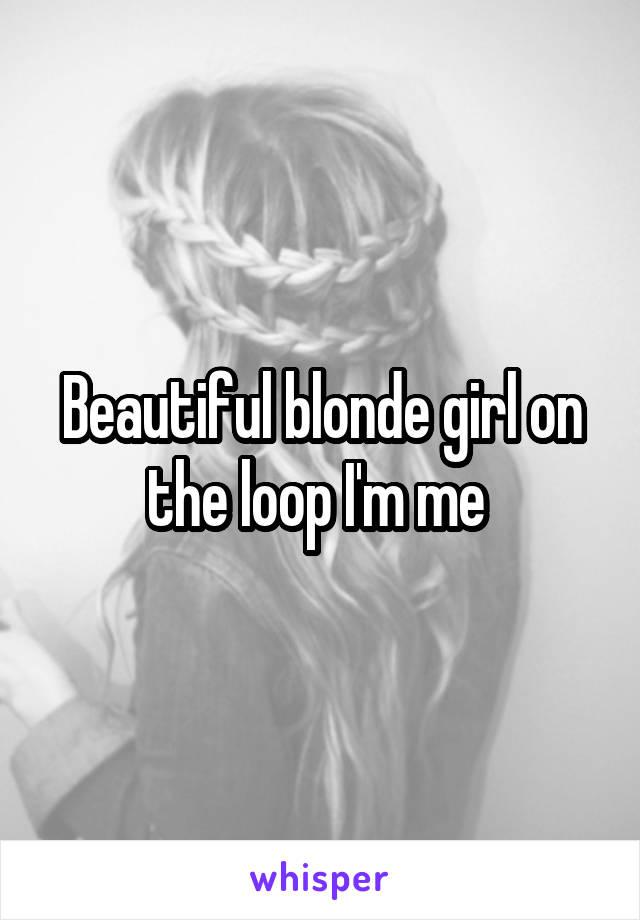 Beautiful blonde girl on the loop I'm me