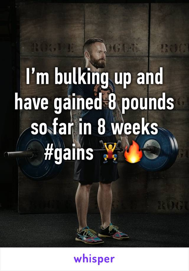 I'm bulking up and have gained 8 pounds so far in 8 weeks #gains 🏋️♂️🔥