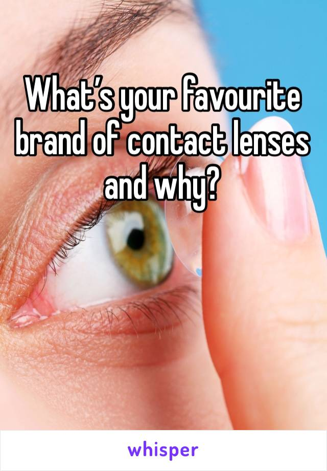 What's your favourite brand of contact lenses and why?