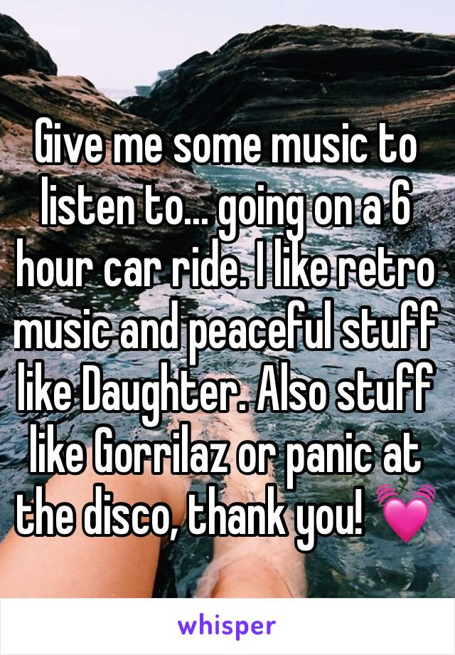 Give me some music to listen to... going on a 6 hour car ride. I like retro music and peaceful stuff like Daughter. Also stuff like Gorrilaz or panic at the disco, thank you! 💓
