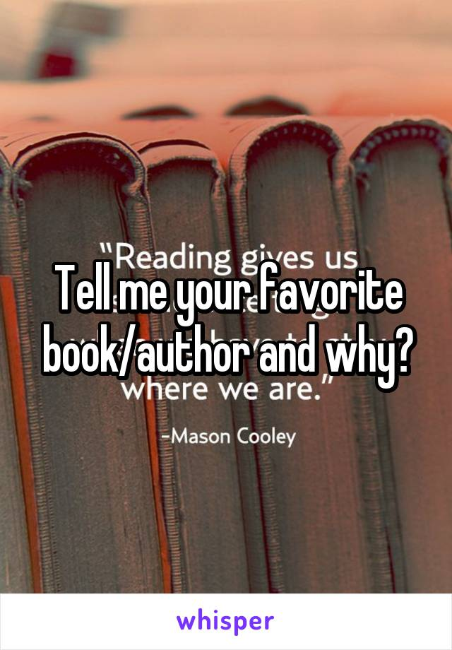 Tell me your favorite book/author and why?