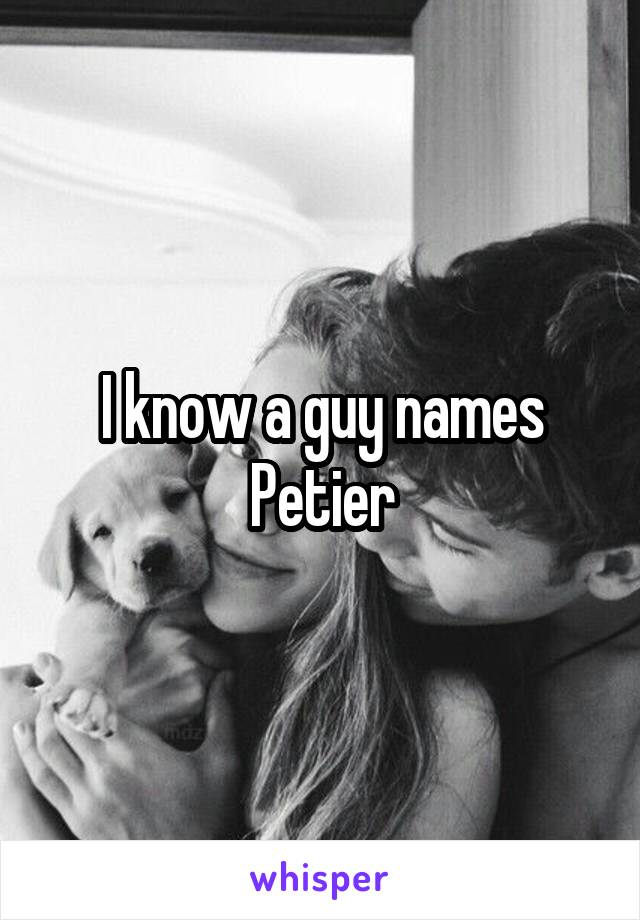 I know a guy names Petier