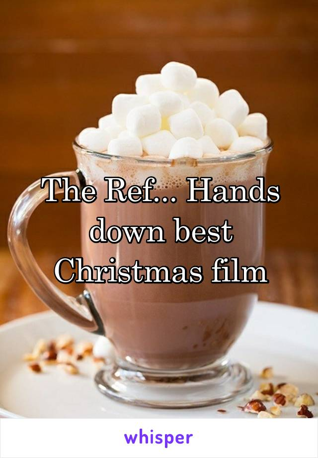 The Ref... Hands down best Christmas film