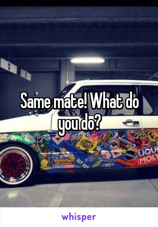 Same mate! What do you do?