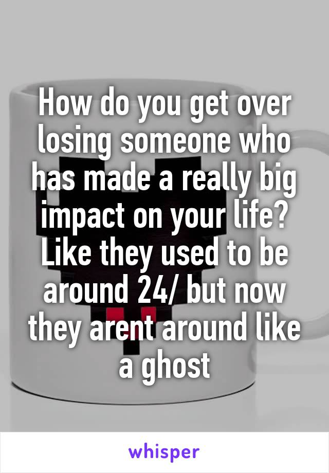 Who has made a big impact in your life