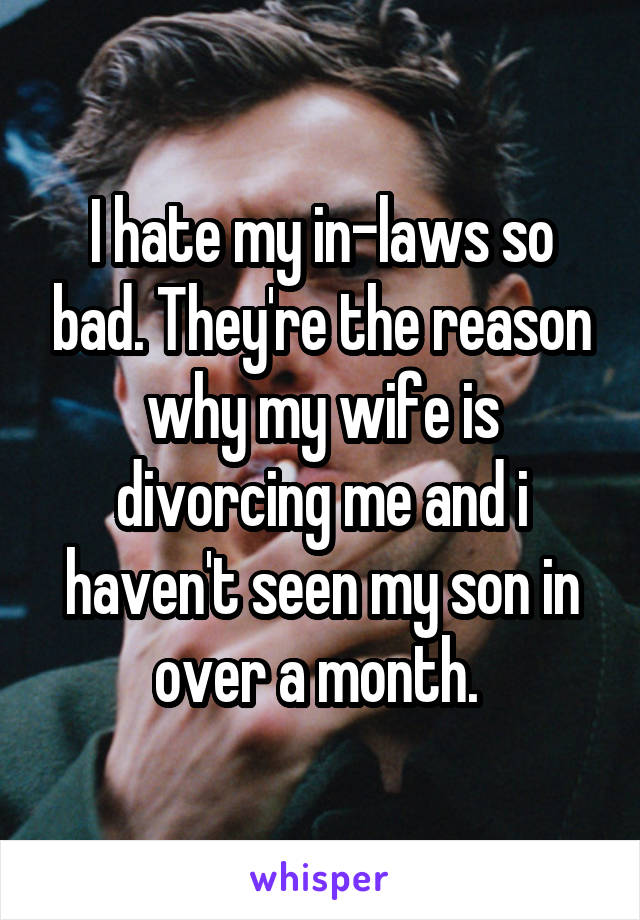 I hate my in-laws so bad  They're the reason why my wife is