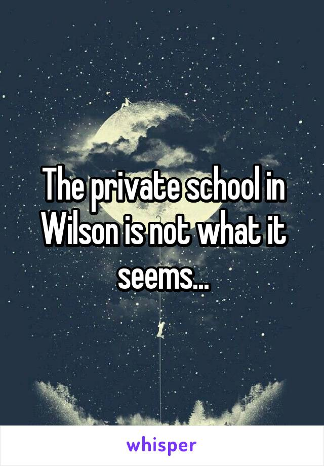 The private school in Wilson is not what it seems...