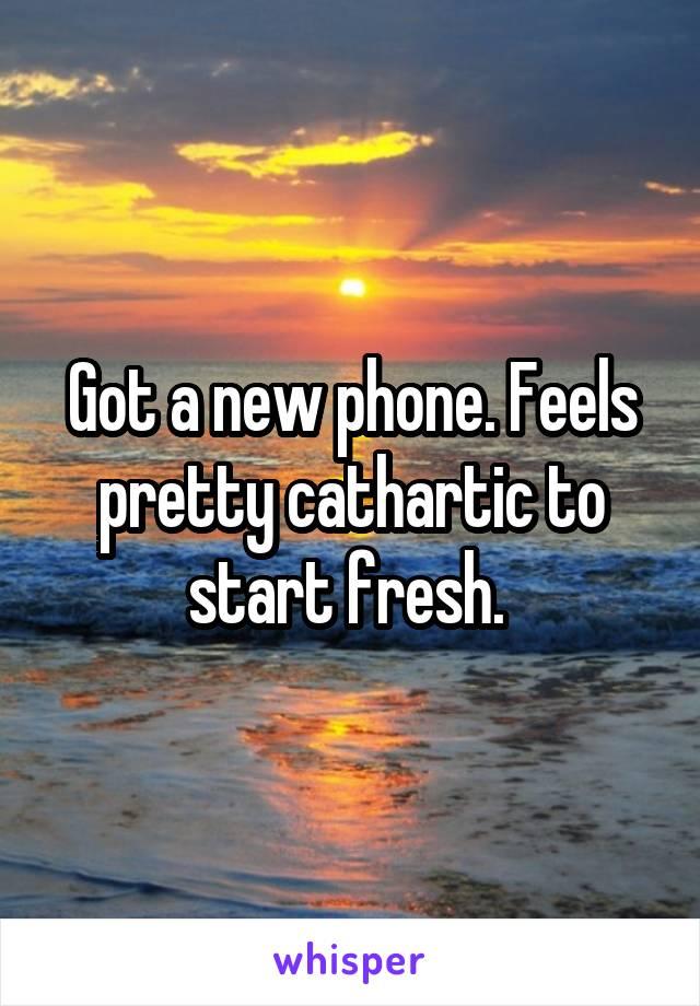 Got a new phone. Feels pretty cathartic to start fresh.