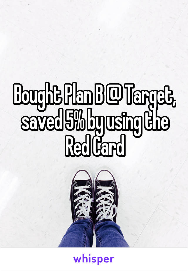 Bought Plan B @ Target, saved 5% by using the Red Card