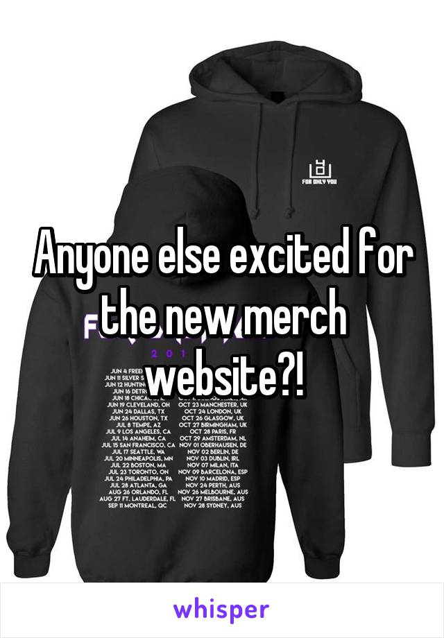 Anyone else excited for the new merch website?!