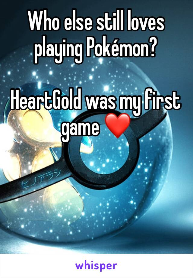 Who else still loves playing Pokémon?  HeartGold was my first game ❤️