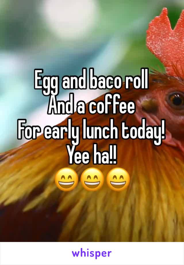 Egg and baco roll And a coffee For early lunch today! Yee ha!! 😄😄😄