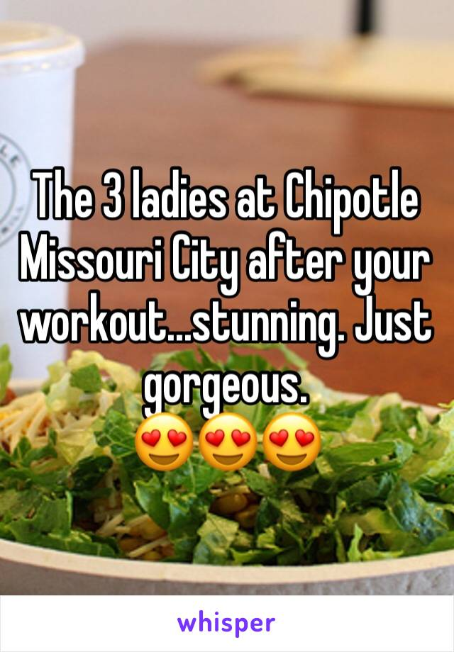 The 3 ladies at Chipotle Missouri City after your workout...stunning. Just gorgeous. 😍😍😍
