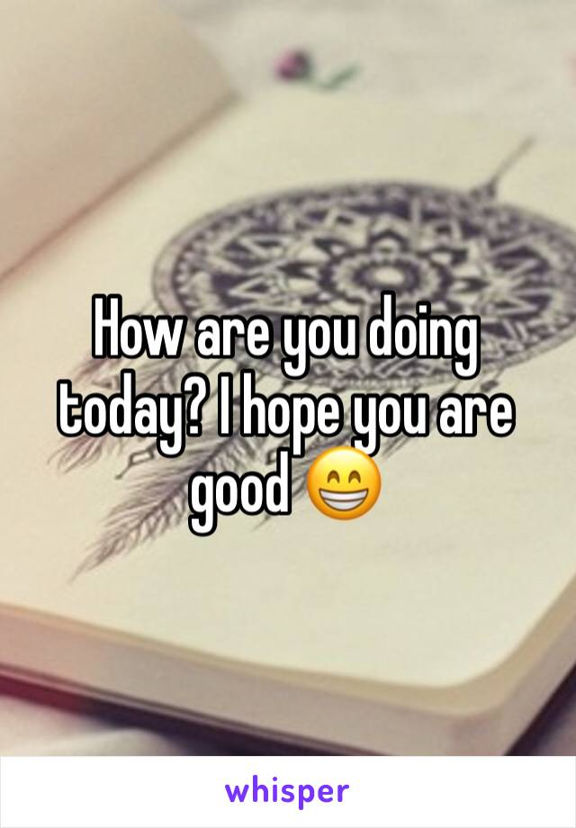 How are you doing today? I hope you are good 😁