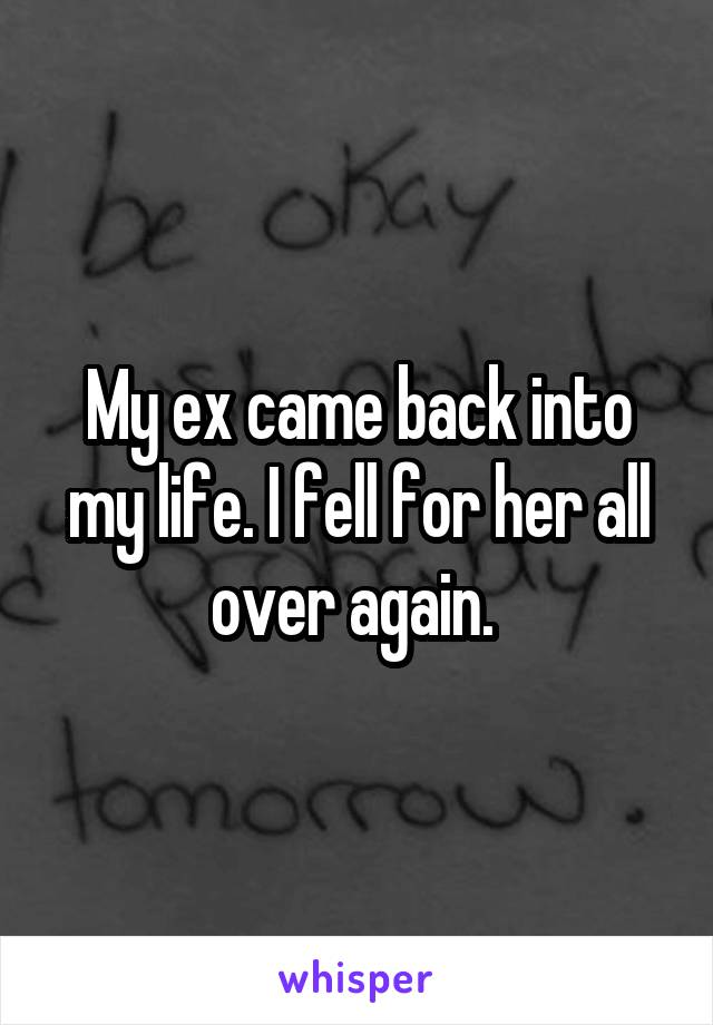 My ex came back into my life. I fell for her all over again.