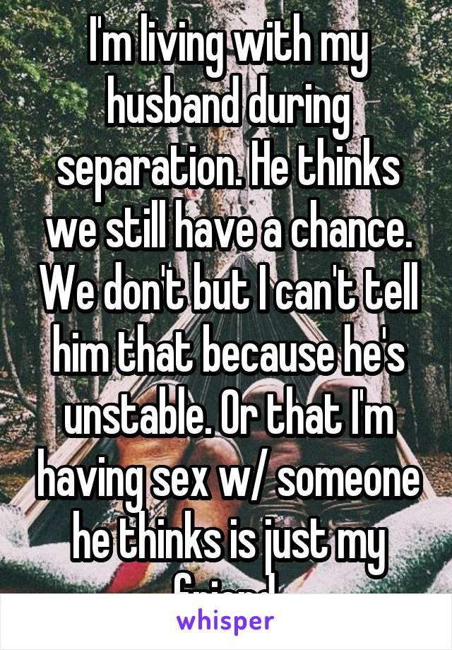 Still having sex when separated