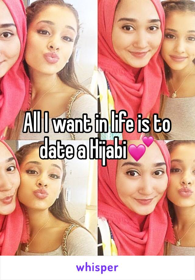 All I want in life is to date a Hijabi💕