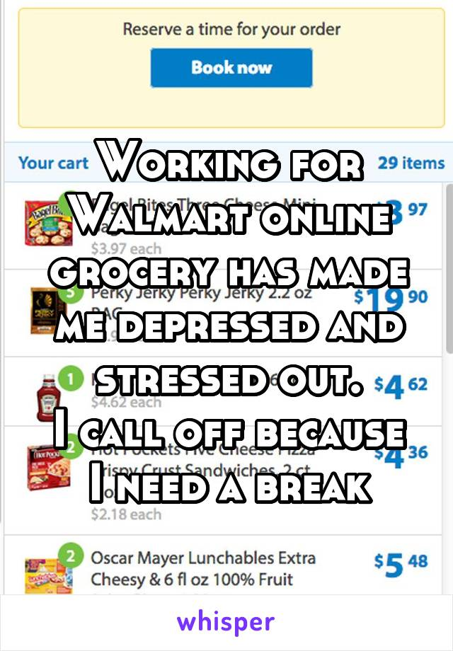 Working for Walmart online grocery has made me depressed and stressed out. I call off because I need a break
