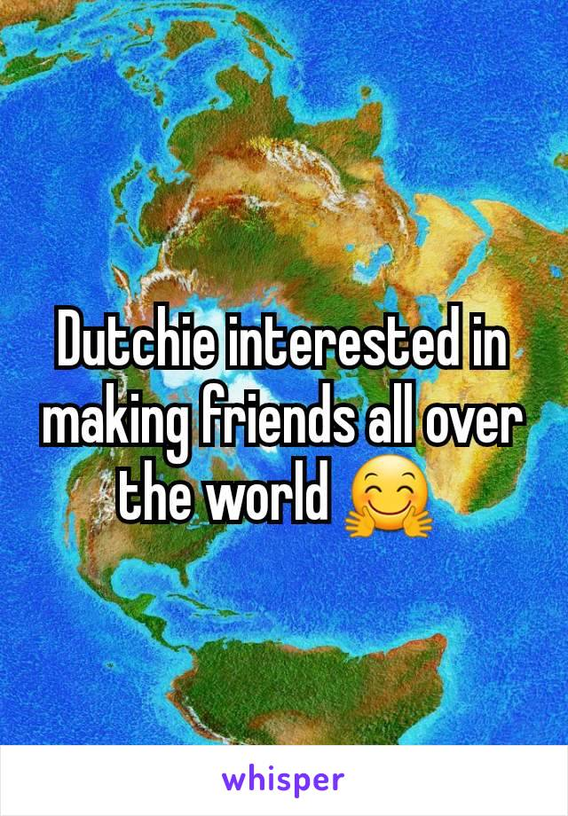 Dutchie interested in making friends all over the world 🤗