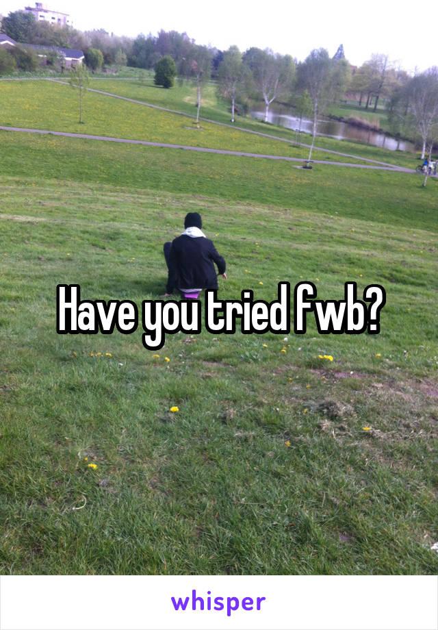 Have you tried fwb?