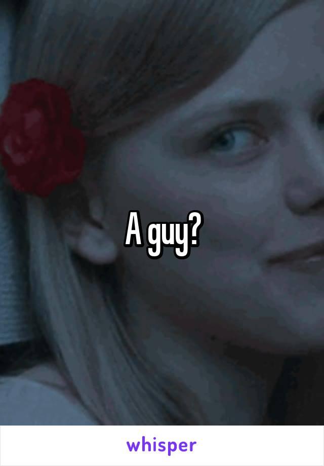 A guy?