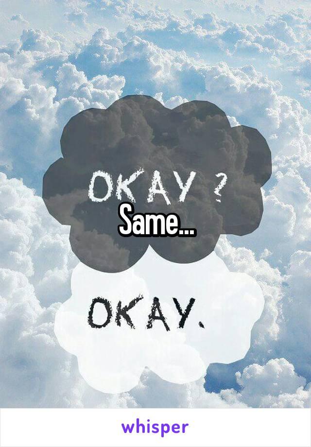 Same...