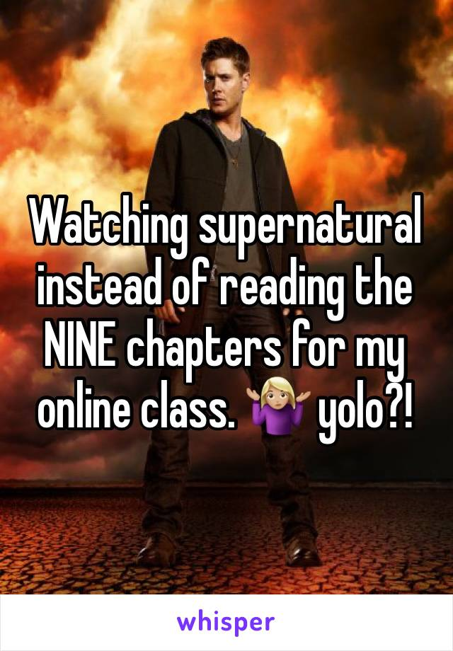 Watching supernatural instead of reading the NINE chapters for my online class. 🤷🏼♀️ yolo?!