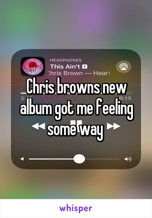Chris browns new album got me feeling some way