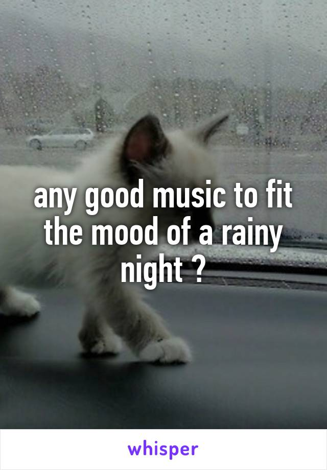any good music to fit the mood of a rainy night ?