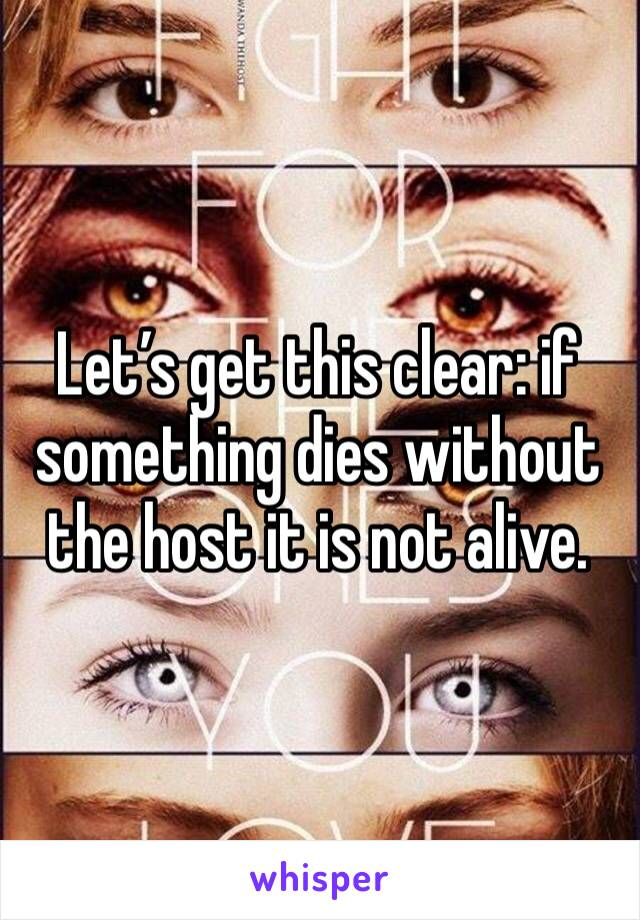 Let's get this clear: if something dies without the host it is not alive.