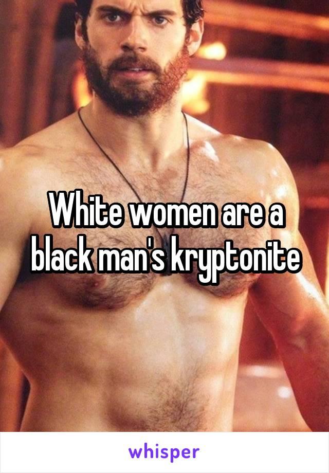White women are a black man's kryptonite