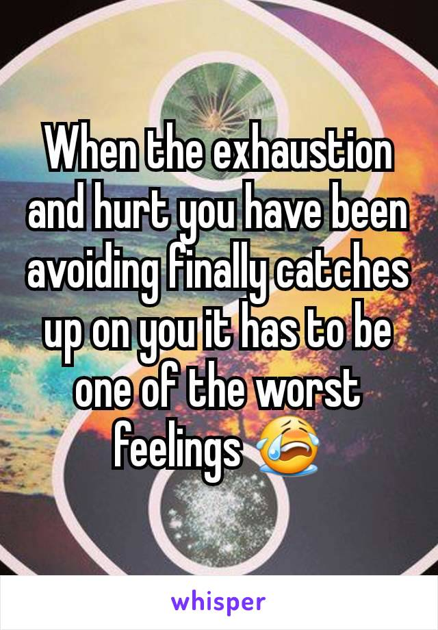 When the exhaustion and hurt you have been avoiding finally catches up on you it has to be one of the worst feelings 😭