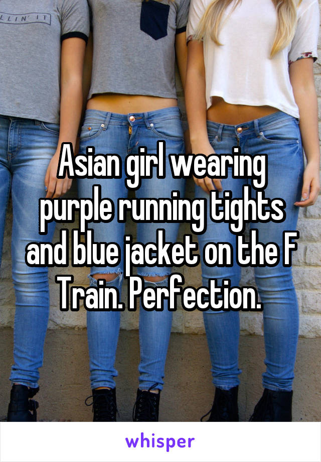 Asian girl wearing purple running tights and blue jacket on the F Train. Perfection.